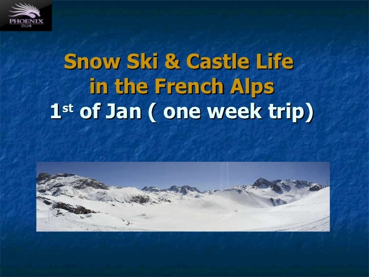 Snow Ski & Castle Life  in the French Alps 1 st  of Jan ( one week trip)