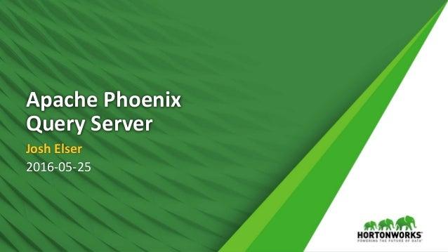 Apache Phoenix Query Server Josh Elser 2016-05-25