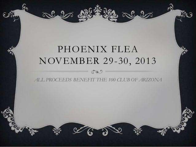 PHOENIX FLEA NOVEMBER 29-30, 2013 ALL PROCEEDS BENEFIT THE 100 CLUB OF ARIZONA