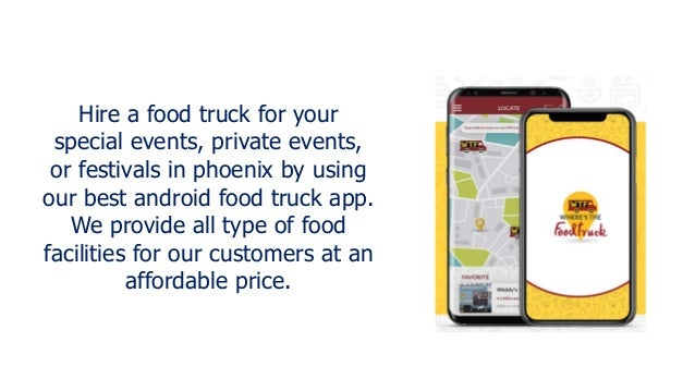 Hire a food truck for your special events, private events, or festivals in phoenix by using our best android food truck ap...