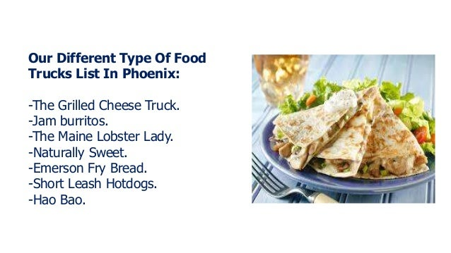 Our Different Type Of Food Trucks List In Phoenix: -The Grilled Cheese Truck. -Jam burritos. -The Maine Lobster Lady. -Nat...