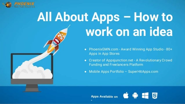 All About Apps – How to work on an idea ● PhoenixGMN.com - Award Winning App Studio - 80+ Apps in App Stores ● Creator of ...