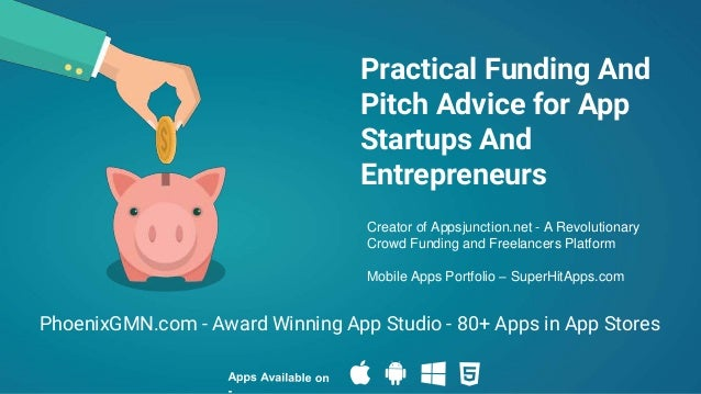 Practical Funding And Pitch Advice for App Startups And Entrepreneurs PhoenixGMN.com - Award Winning App Studio - 80+ Apps...