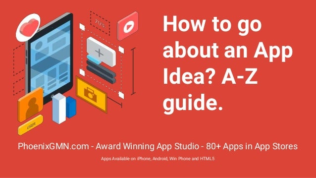 How to go about an App Idea? A-Z guide. PhoenixGMN.com - Award Winning App Studio - 80+ Apps in App Stores Apps Available ...