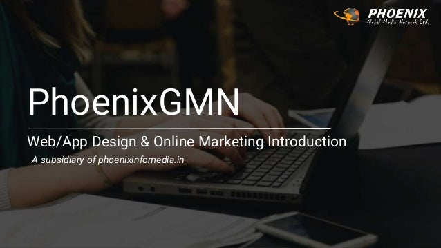PhoenixGMN Web/App Design & Online Marketing Introduction A subsidiary of phoenixinfomedia.in