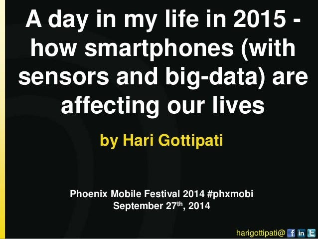 harigottipati@ A day in my life in 2015 - how smartphones (with sensors and big-data) are affecting our lives by Hari Gott...