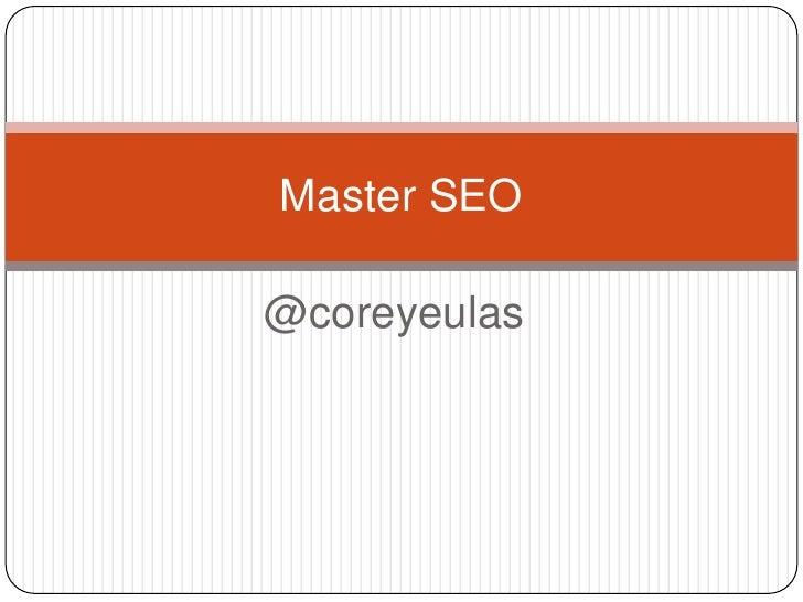 @coreyeulas<br />Master SEO<br />