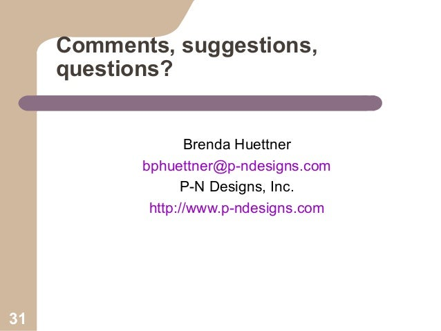 Comments, suggestions, questions? Brenda Huettner bphuettner@p-ndesigns.com P-N Designs, Inc. http://www.p-ndesigns.com  3...