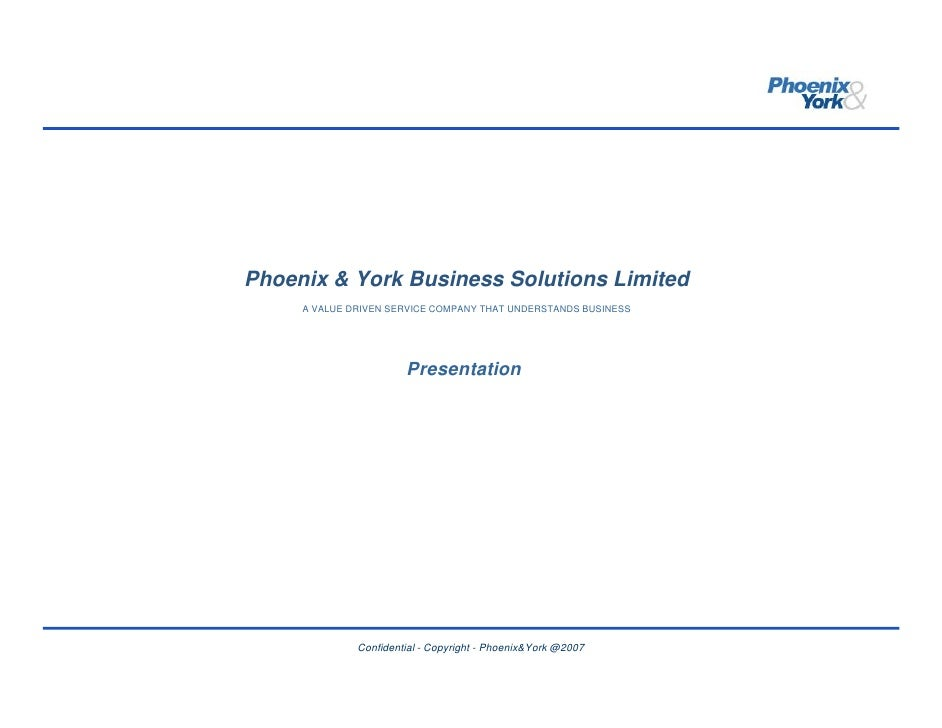 Phoenix & York Business Solutions Limited      A VALUE DRIVEN SERVICE COMPANY THAT UNDERSTANDS BUSINESS                   ...