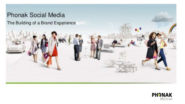 Phonak Social Media The Building of a Brand Experience
