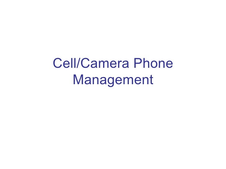 Cell/Camera Phone Management