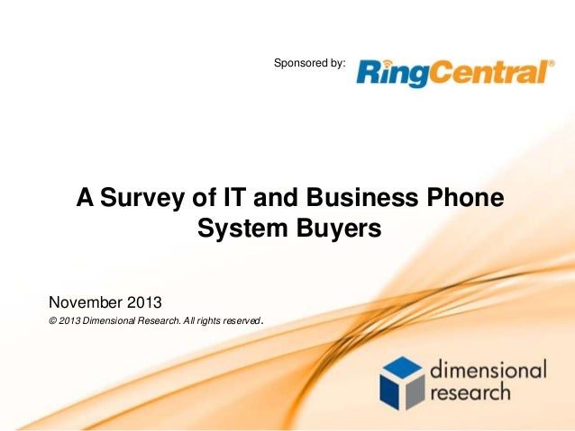 Sponsored by:  A Survey of IT and Business Phone System Buyers November 2013 © 2013 Dimensional Research. All rights reser...