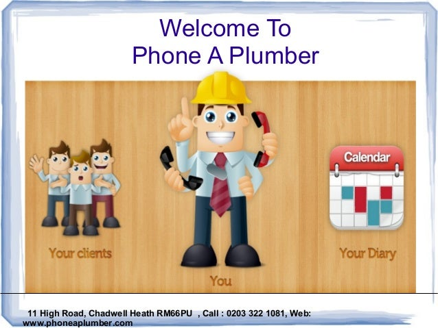 Welcome To Phone A Plumber 11 High Road, Chadwell Heath RM66PU , Call : 0203 322 1081, Web: www.phoneaplumber.com
