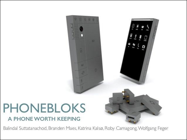 PHONEBLOKS  A PHONE WORTH KEEPING Balindal Suttatanachod, Branden Maes, Katrina Kalsø, Roby Camagong, Wolfgang Feger