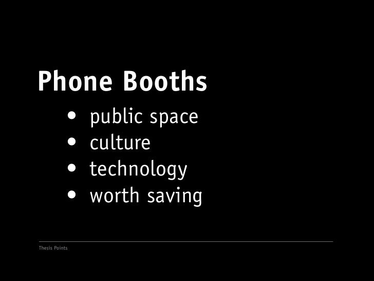 Phone Booths             •	 public space             •	 culture             •	 technology             •	 worth saving  The...