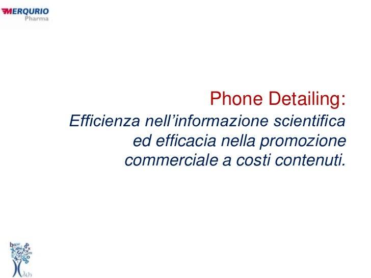 Phone Detailing:<br />Efficienza nell'informazione scientifica ed efficacia nella promozione commerciale a costi contenuti...