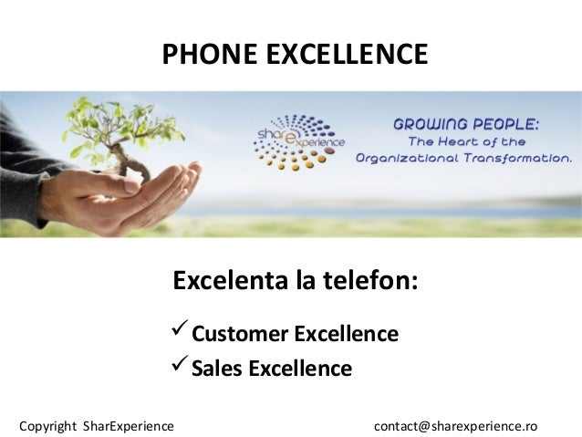 Copyright SharExperience contact@sharexperience.ro PHONE EXCELLENCE Excelenta la telefon: Customer Excellence Sales Exce...