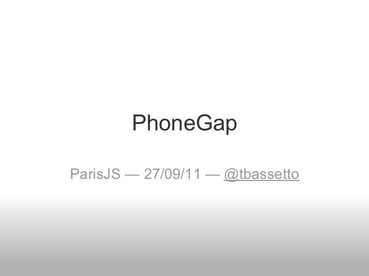 PhoneGapParisJS — 27/09/11 — @tbassetto
