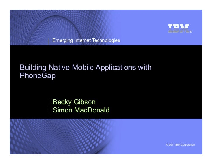 Emerging Internet TechnologiesBuilding Native Mobile Applications withPhoneGap         Becky Gibson         Simon MacDonal...