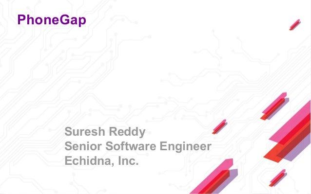 PhoneGap Suresh Reddy Senior Software Engineer Echidna, Inc.