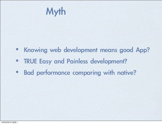 Myth ·•Knowing web development means good App?  ·•TRUE Easy and Painless development? ·•Bad performance compar...