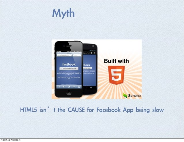 Myth HTML5 isn't the CAUSE for Facebook App being slow 13年8月27⽇日星期⼆二