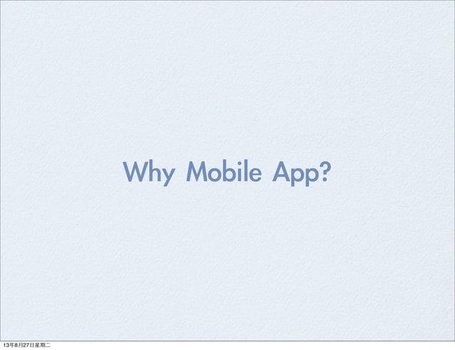 Why Mobile App? 13年8月27⽇日星期⼆二