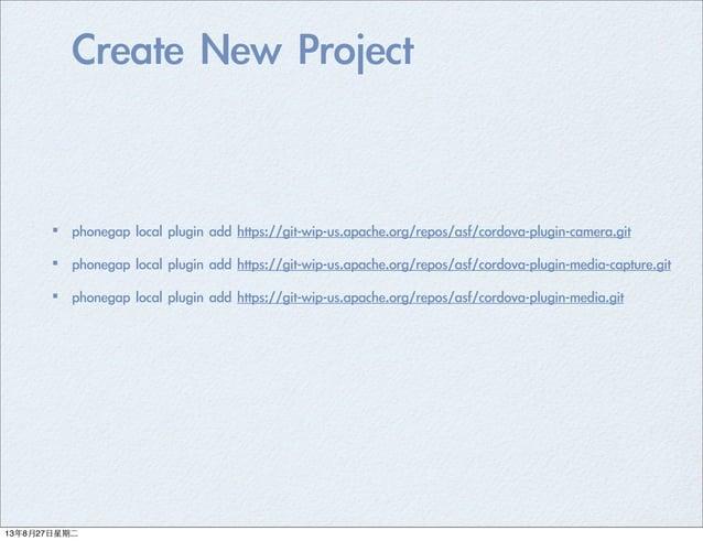 Create New Project ·•phonegap local plugin add https://git-wip-us.apache.org/repos/asf/cordova-plugin-camera.git ·•p...