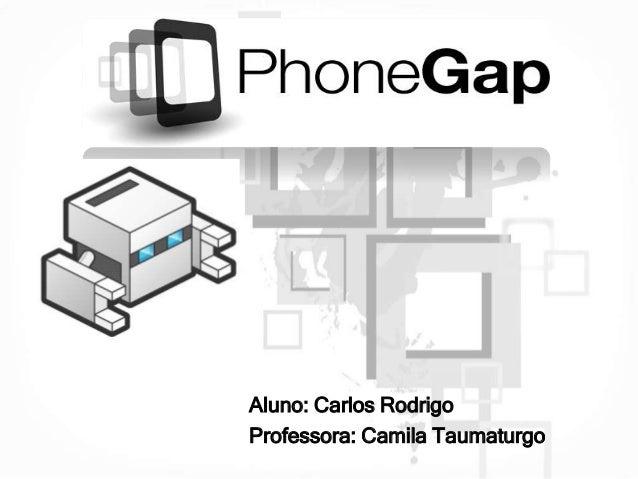 Aluno: Carlos Rodrigo Professora: Camila Taumaturgo