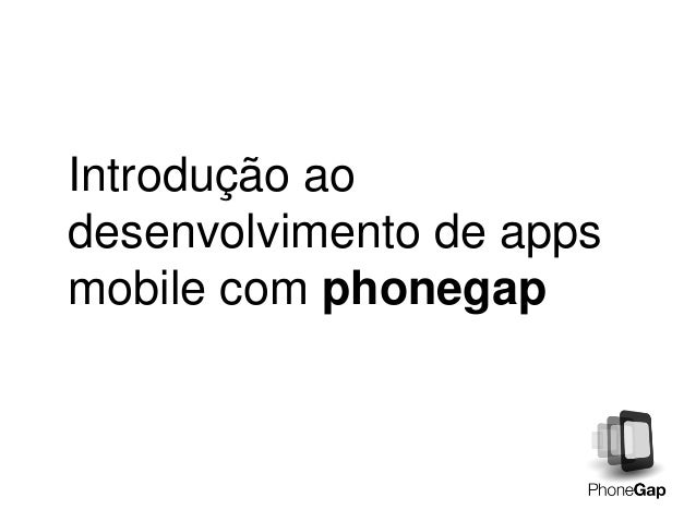 Introdução ao desenvolvimento de apps mobile com phonegap