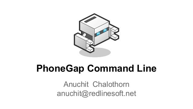 PhoneGap Command Line Anuchit Chalothorn anuchit@redlinesoft.net