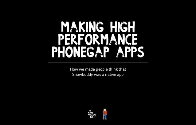 § Making High Performance PhoneGap Apps How we made people think that Snowbuddy was a native app §
