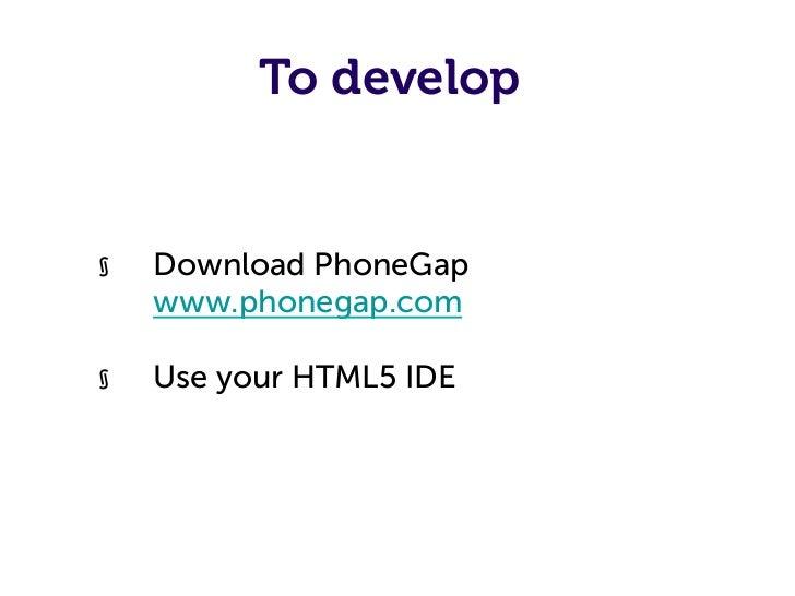 To test§   Simulatos and Emulators     (www.mobilexweb.com/emulators)§   Real devices§   Ripple Simulator§   Can we us...