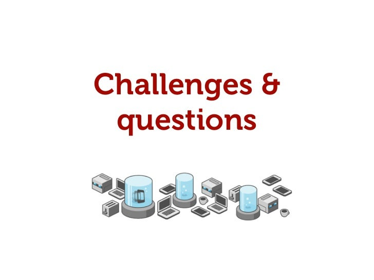 Challenges§   HTML5 and CSS3 support§   Debugging & Profiling§   Performance & Memory usage§   BlackBerry 5