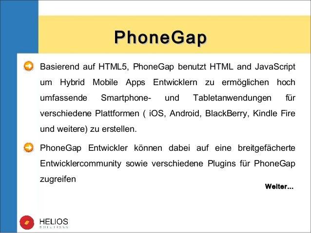 PhoneGapPhoneGap Basierend auf HTML5, PhoneGap benutzt HTML and JavaScript um Hybrid Mobile Apps Entwicklern zu ermögliche...