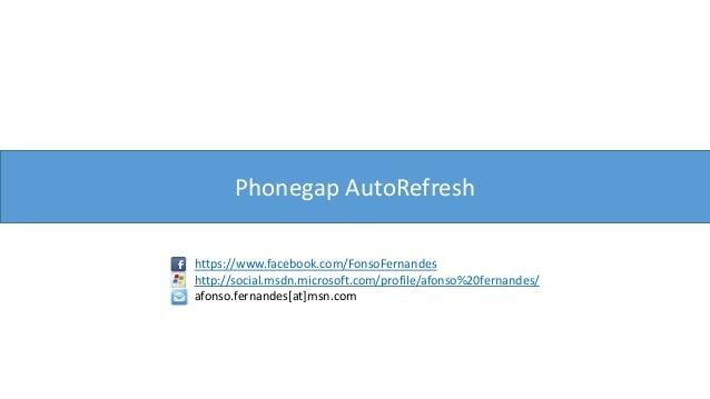 Phonegap AutoRefresh https://www.facebook.com/FonsoFernandes http://social.msdn.microsoft.com/profile/afonso%20fernandes/ ...