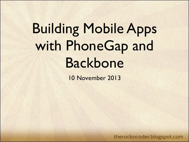 Building Mobile Apps with PhoneGap and Backbone 10 November 2013