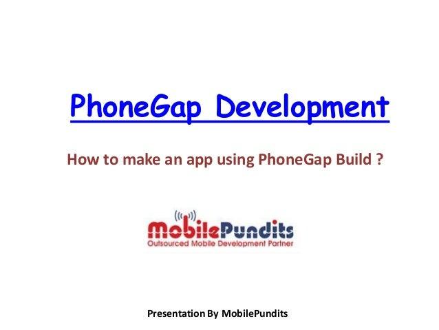 PhoneGap Development How to make an app using PhoneGap Build ? Presentation By MobilePundits
