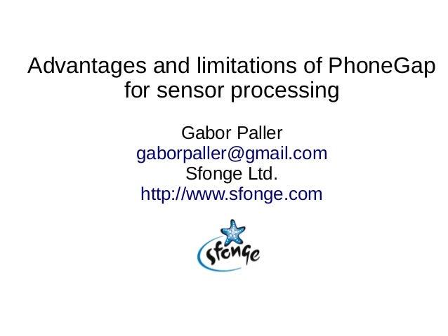 Advantages and limitations of PhoneGapfor sensor processingGabor Pallergaborpaller@gmail.comSfonge Ltd.http://www.sfonge.com