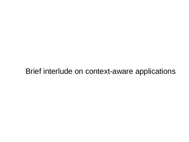 Brief interlude on context-aware applications