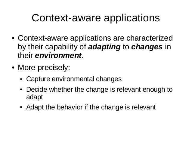 Context-aware applications● Context-aware applications are characterizedby their capability of adapting to changes intheir...