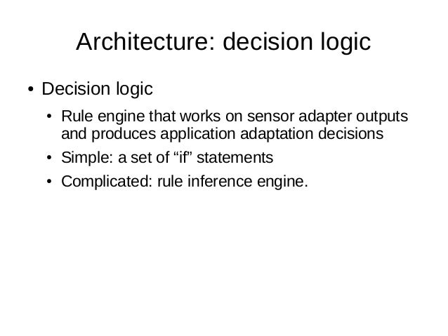 Architecture: decision logic● Decision logic● Rule engine that works on sensor adapter outputsand produces application ada...