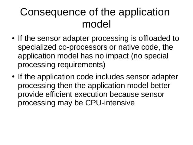 Consequence of the applicationmodel● If the sensor adapter processing is offloaded tospecialized co-processors or native c...