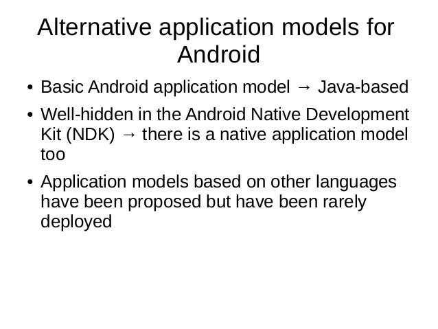 Alternative application models forAndroid● Basic Android application model → Java-based● Well-hidden in the Android Native...