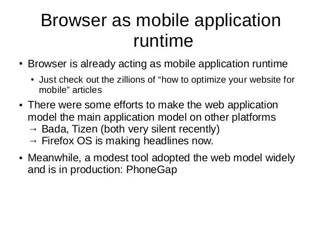Browser as mobile applicationruntime● Browser is already acting as mobile application runtime● Just check out the zillions...