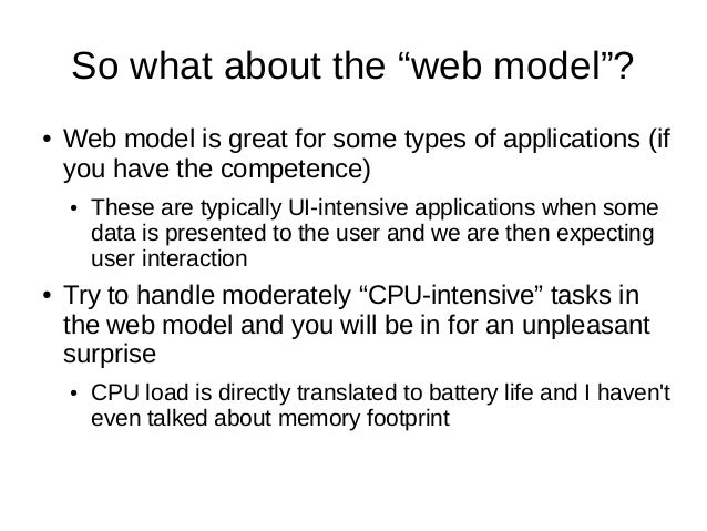 """So what about the """"web model""""?● Web model is great for some types of applications (ifyou have the competence)● These are t..."""