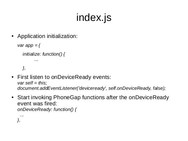 index.js● Application initialization:var app = {initialize: function() {...},● First listen to onDeviceReady events:var se...