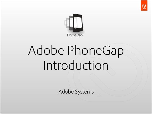 Adobe PhoneGap Introduction ! !  Adobe Systems