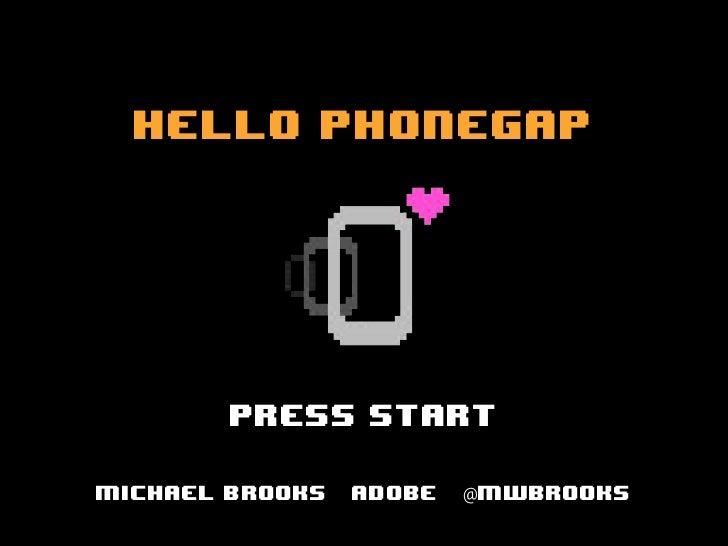 Hello PhoneGap        Press StartMichael Brooks   Adobe   @mwbrooks
