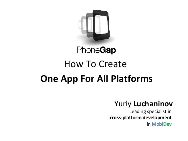 How To CreateOne App For All PlatformsYuriy LuchaninovLeading specialist incross-platform developmentin MobiDev
